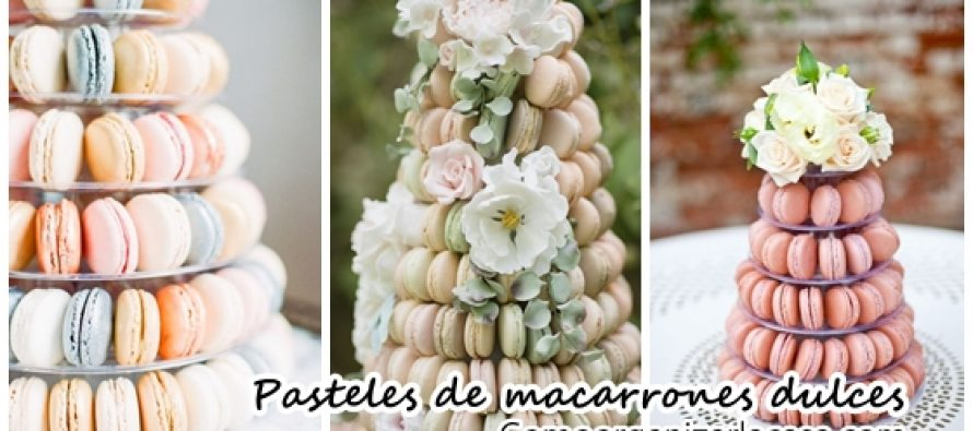 Pasteles de macarrones ¡Son la mejor propuesta para tu fiesta!
