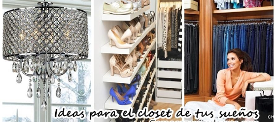 Ideas para el closet de tus sueños