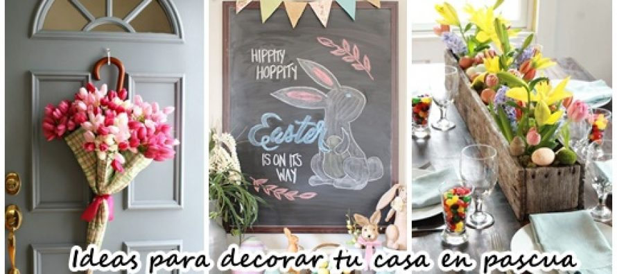 31 ideas para decorar tu casa en primavera y pascua for Decorar casa 2017