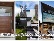 Detalles que harán que la fachada de tu casa se vea impresionante